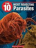 Clark, Lisa: The 10 Most Revolting Parasites (10 (Franklin Watts))