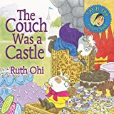 Ohi, Ruth: The Couch Was a Castle (A Ruth Ohi Picture Book)