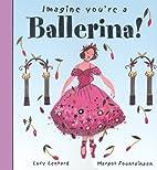Imagine You're a Ballerina (Imagine This!)…