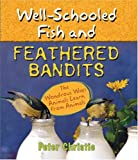 Christie, Peter: Well-Schooled Fish And Feathered Bandits: The Wondrous Ways Animals Learn from Animals