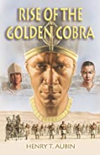 Rise of the Golden Cobra by Henry T. Aubin