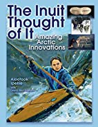 The Inuit Thought of It: Amazing Arctic…