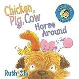 Ohi, Ruth: Chicken, Pig, Cow Horse Around