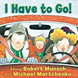 Munsch, Robert: I Have to Go!