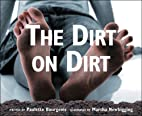 The Dirt on Dirt by Paulette Bourgeois