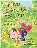 Elliott, George: The Boy Who Loved Bananas