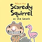 Scaredy Squirrel at the Beach by Melanie…