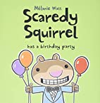 Scaredy Squirrel Has a Birthday Party by…