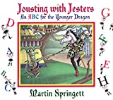 Springett, Martin: Jousting with Jesters: An ABC for the Younger Dragon