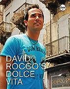 David Rocco's Dolce Vita by David Rocco