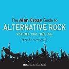 The Alan Cross Guide To Alternative Rock…