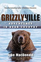 Grizzlyville: Adventures in Bear Country by…