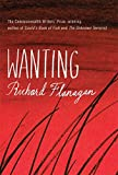 Flanagan, Richard: Wanting