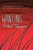 Flanagan, Richard: Wanting