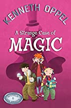 A Strange Case of Magic by Kenneth Oppel
