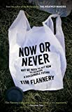 Tim Flannery: Now Or Never