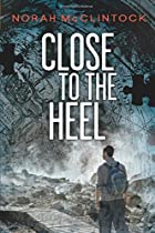 Close to the Heel by Norah McClintock