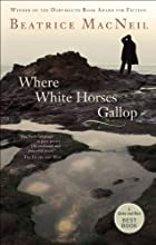 Where White Horses Gallop: A Novel by…