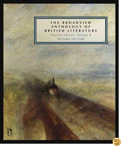 TThe Broadview Anthology of British Literature: Concise Volume B - Second Edition: The Age of Romanticism - The Victorian Era - The Twentieth Century ... of British Literature - Second Edition)