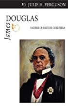 James Douglas: Father of British Columbia…