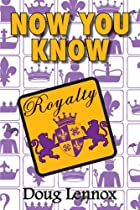 Now You Know Royalty by Doug Lennox