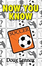 Now You Know Soccer by Doug Lennox