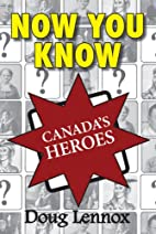 Now You Know Canada's Heroes by Doug…