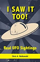I Saw It Too!: Real UFO Sightings by Chris…