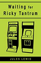 Waiting for Ricky Tantrum by Jules Lewis