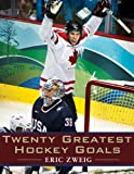 Zweig, Eric: Twenty Greatest Hockey Goals