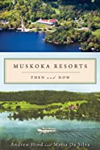 Muskoka Resorts : Then and Now / Andrew Hind…