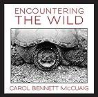 Encountering the Wild by Carol Bennett…