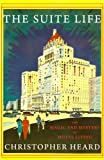 Heard, Christopher: The Suite Life: The Magic and Mystery of Hotel Living
