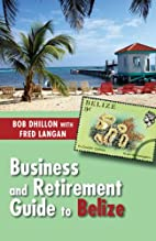 Business and Retirement Guide to Belize: The…