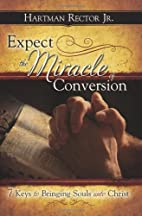 Expect the Miracle of Conversion by Hartman…