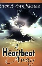 A Heartbeat Away by Rachel Ann Nunes