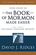 The Book of Mormon Made Easier, Part III&hellip;