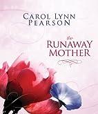 The Runaway Mother by Carol Lynn Pearson
