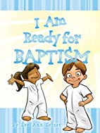 I Am Ready for Baptism by Lee Ann Setzer