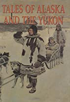 Tales of Alaska and the Yukon by Frank Oppel