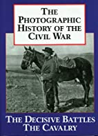 The Photographic History of the Civil War:…