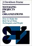 Frame, J. Davidson: Managing Projects in Organizations: How to Make the Best Use of Time, Techniques, and People