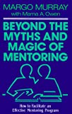 Murray, Margo: Beyond the Myths and Magic of Mentoring: How to Facilitate an Effective Mentoring Program