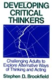 Brookfield, Stephen D.: Developing Critical Thinkers: Challenging Adults to Explore Alternative Ways of Thinking and Acting