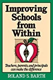 Barth, Roland S.: Improving Schools from Within: Teachers, Parents, and Principals Can Make the Difference