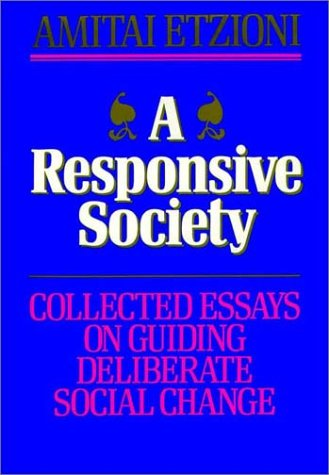 a-responsive-society-collected-essays-on-guiding-deliberate-social-change-jossey-bass-business-management-series