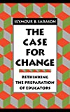 Sarason, Seymour B.: The Case for Change: Rethinking the Preparation of Educators (Jossey-Bass Education Series)