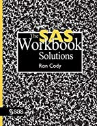 The SAS Workbook Solutions by Ron Cody