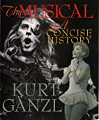 The Musical: A Concise History by Kurt Ganzl