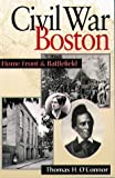 O'Connor, Thomas H.: Civil War Boston: Home Front and Battlefield